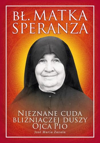 Bł. Matka Speranza – Odkrywamy postać jednej z największych mistyczek XX w.
